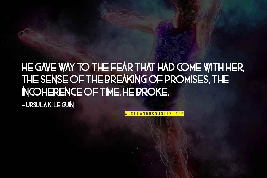 Time Of Quotes By Ursula K. Le Guin: He gave way to the fear that had