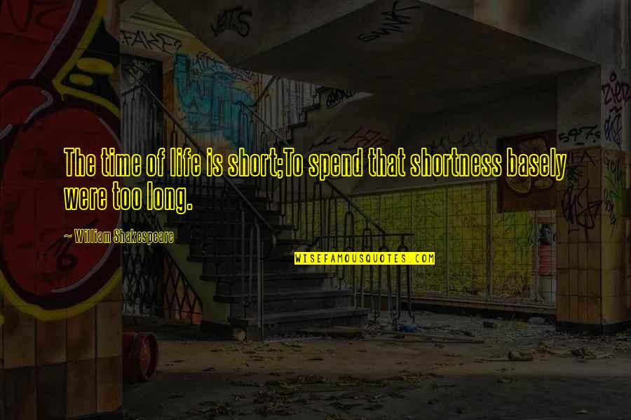 Time Of Quotes By William Shakespeare: The time of life is short;To spend that