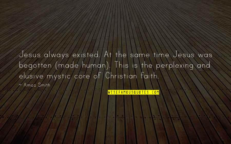Time Paradox Quotes By Amos Smith: Jesus always existed. At the same time Jesus