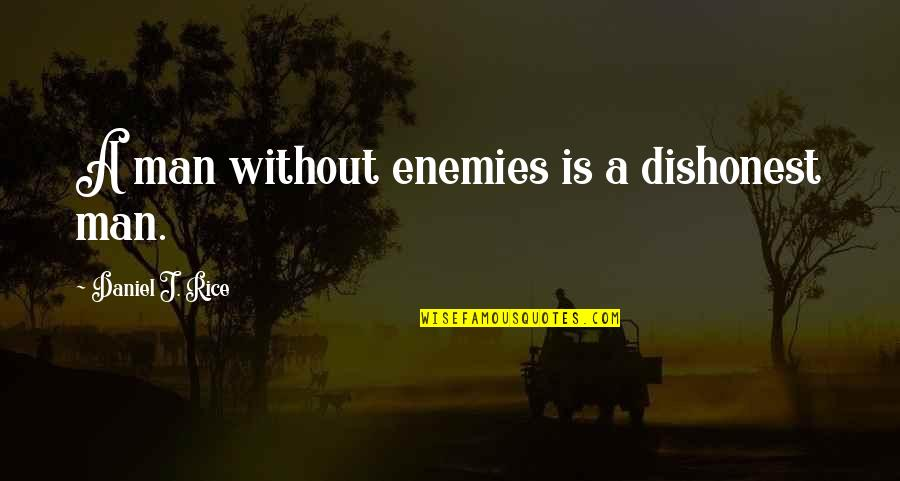 Time Paradox Quotes By Daniel J. Rice: A man without enemies is a dishonest man.