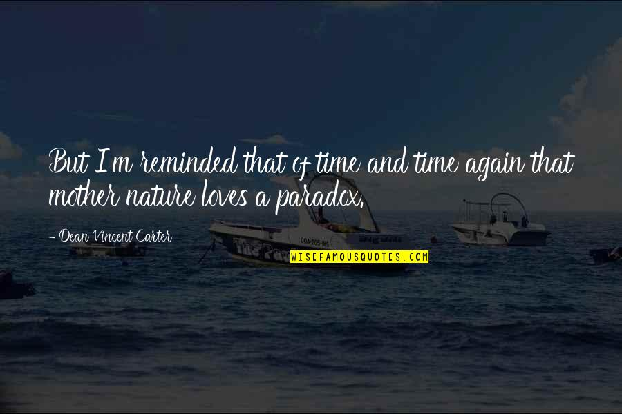 Time Paradox Quotes By Dean Vincent Carter: But I'm reminded that of time and time