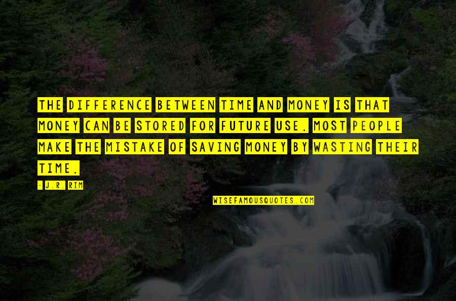 Time Paradox Quotes By J.R. Rim: The difference between time and money is that