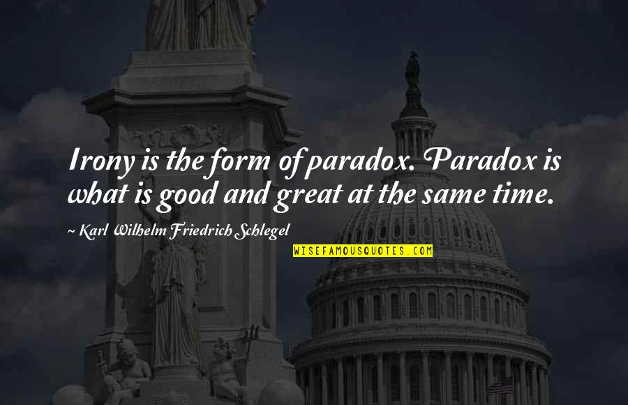 Time Paradox Quotes By Karl Wilhelm Friedrich Schlegel: Irony is the form of paradox. Paradox is