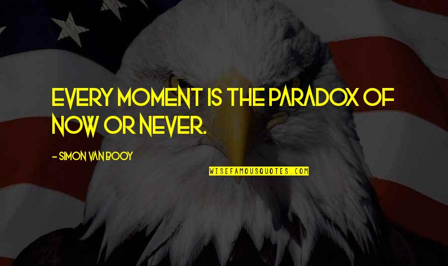Time Paradox Quotes By Simon Van Booy: Every moment is the paradox of now or
