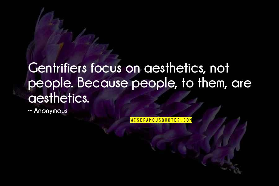 Time Related Short Quotes By Anonymous: Gentrifiers focus on aesthetics, not people. Because people,