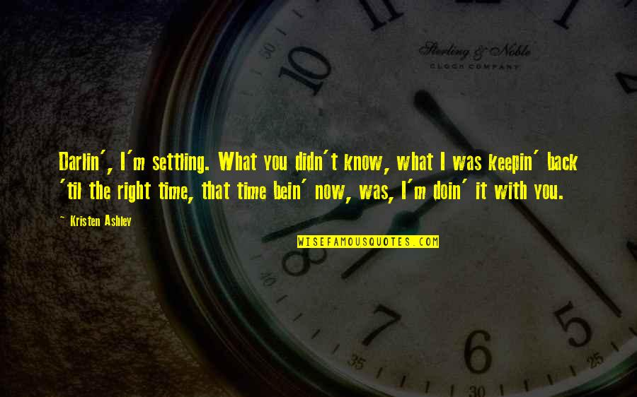 Time Related Short Quotes By Kristen Ashley: Darlin', I'm settling. What you didn't know, what