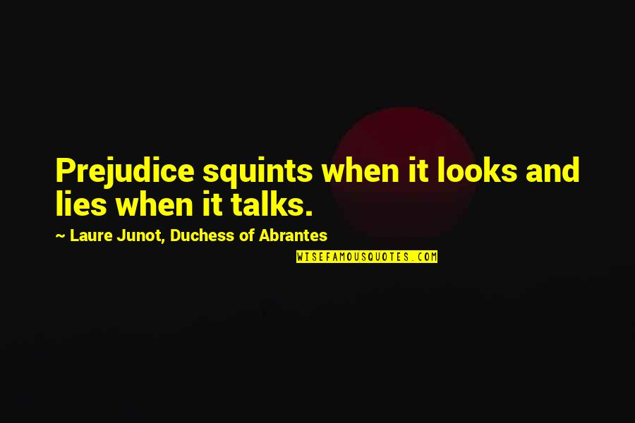 Time Related Short Quotes By Laure Junot, Duchess Of Abrantes: Prejudice squints when it looks and lies when