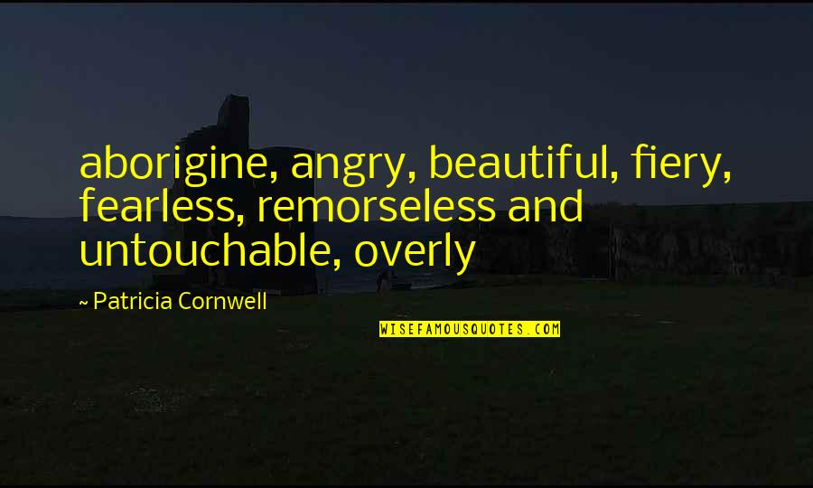 Time Related Short Quotes By Patricia Cornwell: aborigine, angry, beautiful, fiery, fearless, remorseless and untouchable,