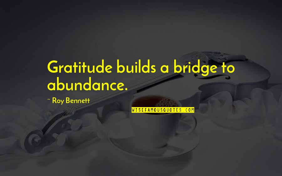 Time Related Short Quotes By Roy Bennett: Gratitude builds a bridge to abundance.