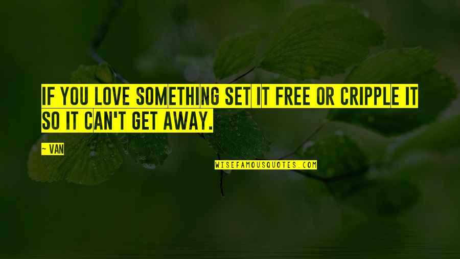 Time Related Short Quotes By Van: If you love something set it free or