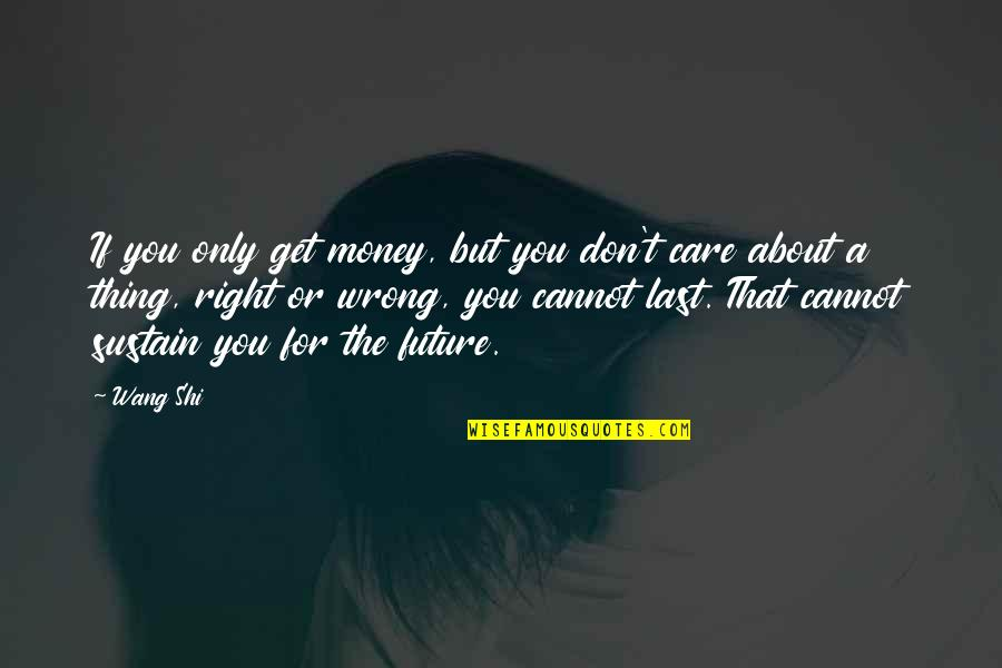 Time Related Short Quotes By Wang Shi: If you only get money, but you don't