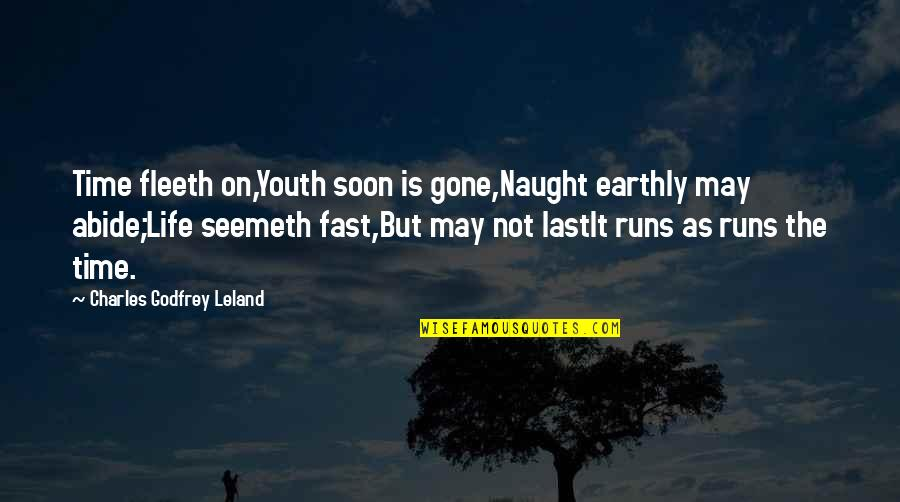 Time Runs So Fast Quotes By Charles Godfrey Leland: Time fleeth on,Youth soon is gone,Naught earthly may