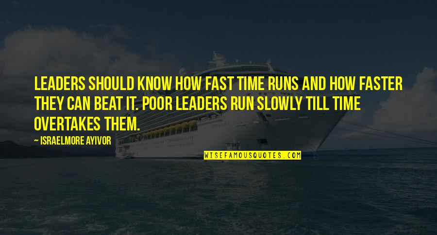 Time Runs So Fast Quotes By Israelmore Ayivor: Leaders should know how fast time runs and