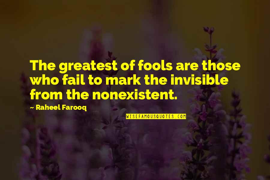 Time Runs So Fast Quotes By Raheel Farooq: The greatest of fools are those who fail