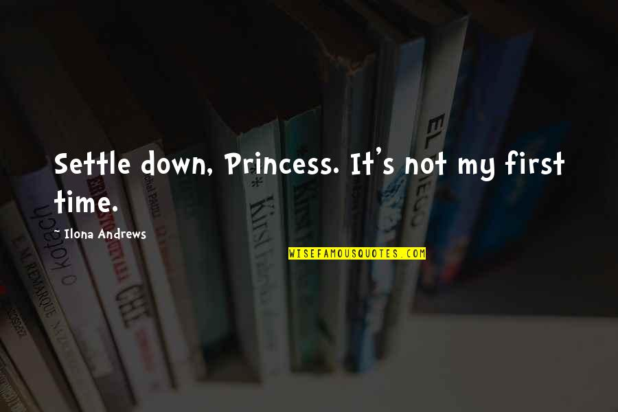 Time Settle Down Quotes By Ilona Andrews: Settle down, Princess. It's not my first time.
