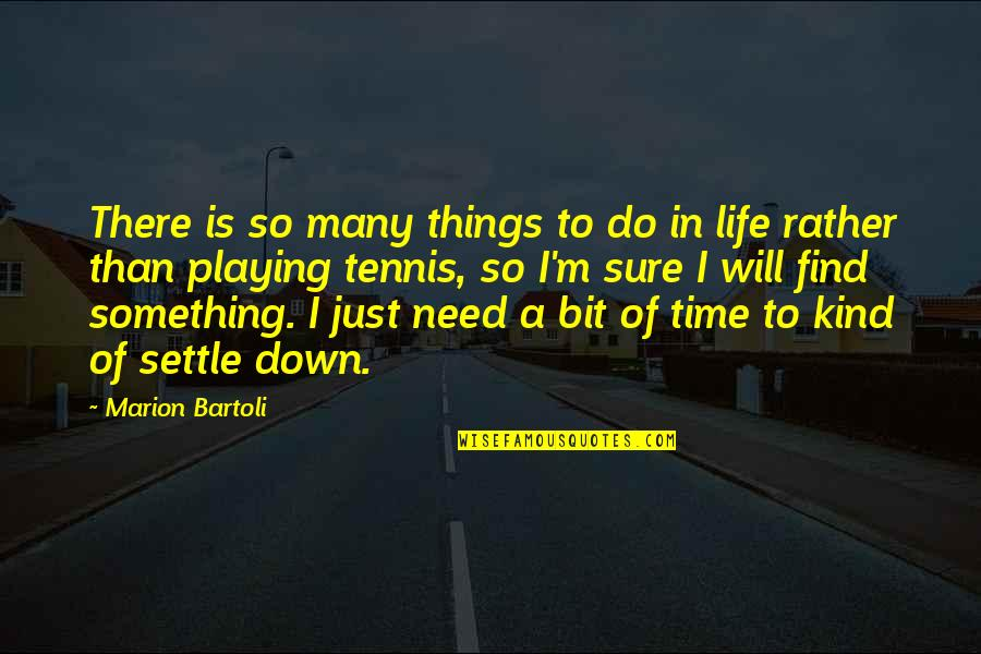 Time Settle Down Quotes By Marion Bartoli: There is so many things to do in