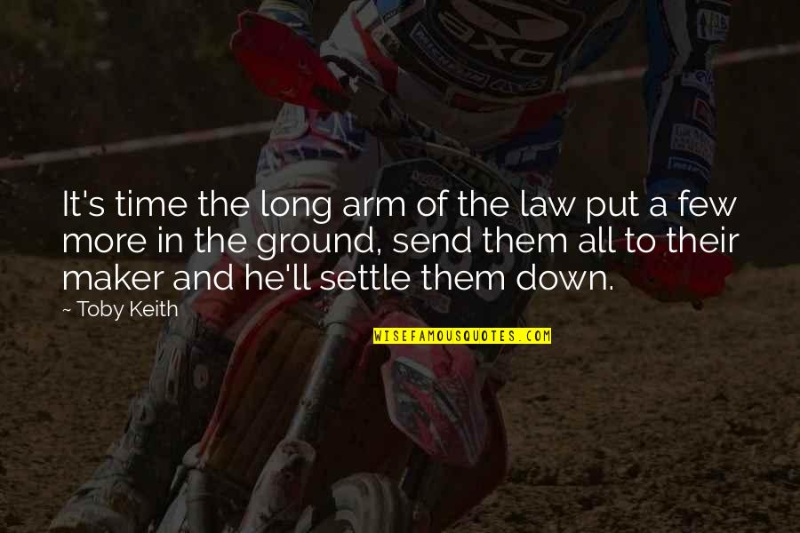 Time Settle Down Quotes By Toby Keith: It's time the long arm of the law