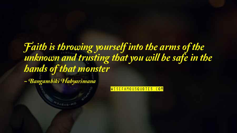 Time Thieves Quotes By Bangambiki Habyarimana: Faith is throwing yourself into the arms of