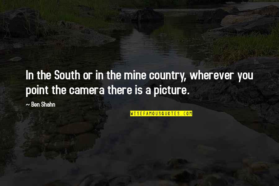 Time Thieves Quotes By Ben Shahn: In the South or in the mine country,