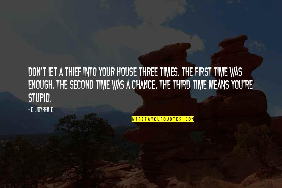 Time Thieves Quotes By C. JoyBell C.: Don't let a thief into your house three