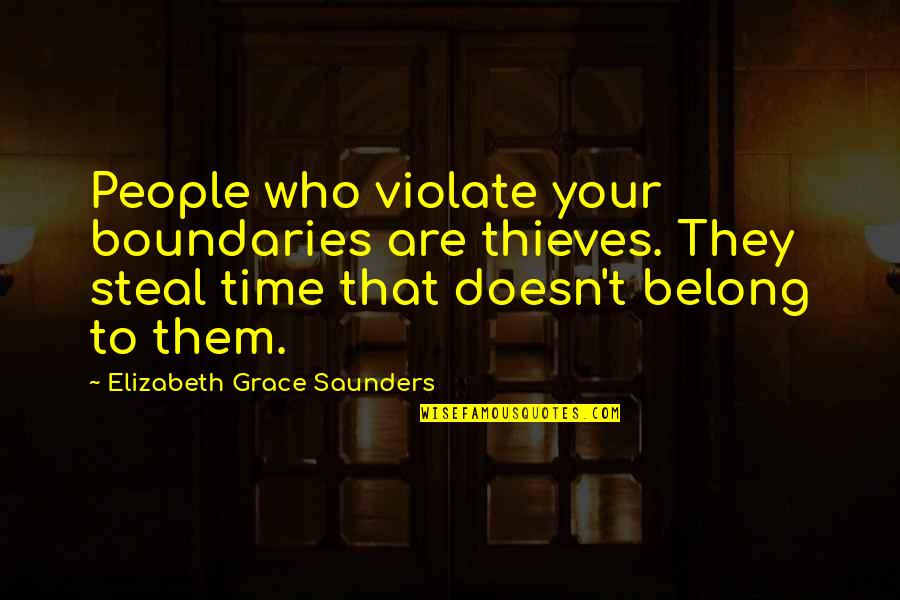 Time Thieves Quotes By Elizabeth Grace Saunders: People who violate your boundaries are thieves. They