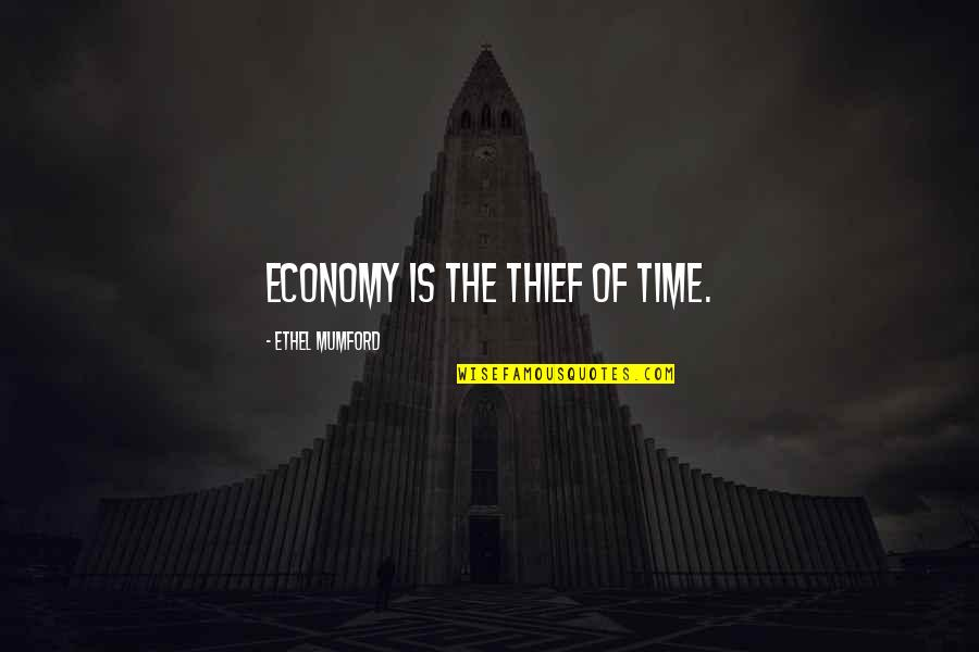 Time Thieves Quotes By Ethel Mumford: Economy is the thief of time.