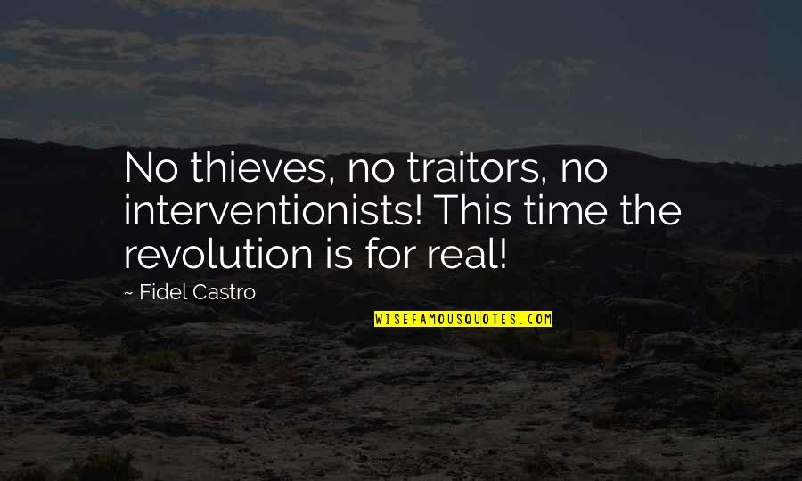 Time Thieves Quotes By Fidel Castro: No thieves, no traitors, no interventionists! This time