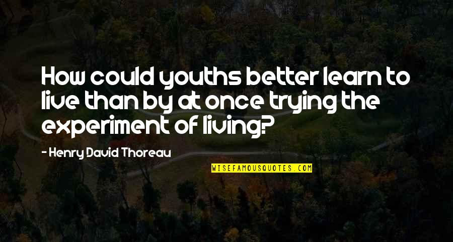 Time Thieves Quotes By Henry David Thoreau: How could youths better learn to live than