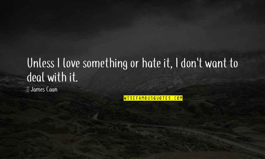 Time Thieves Quotes By James Caan: Unless I love something or hate it, I
