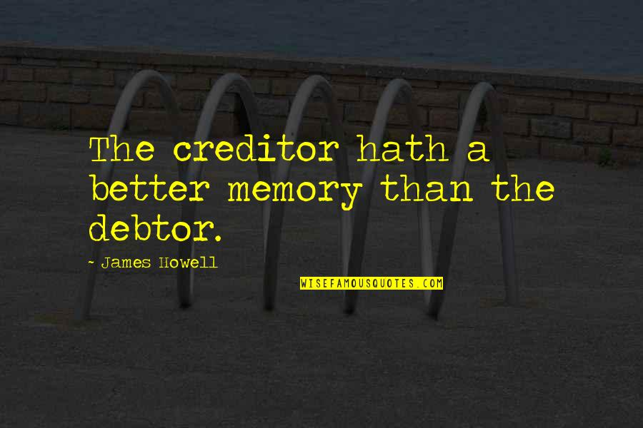 Time Thieves Quotes By James Howell: The creditor hath a better memory than the