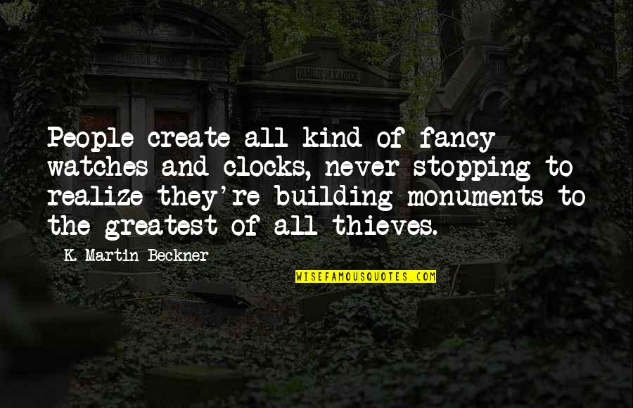 Time Thieves Quotes By K. Martin Beckner: People create all kind of fancy watches and