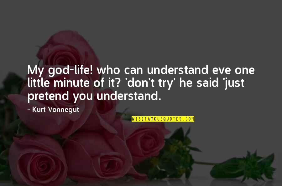 Time Thieves Quotes By Kurt Vonnegut: My god-life! who can understand eve one little