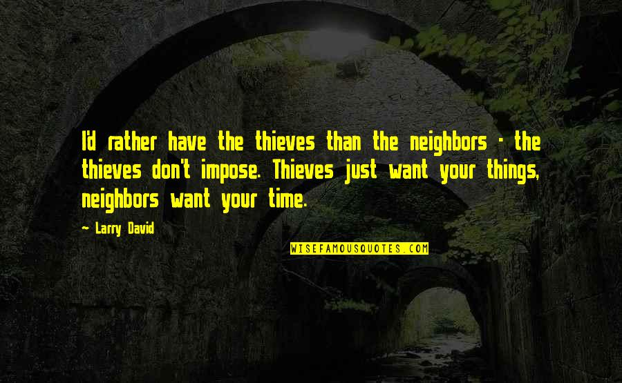 Time Thieves Quotes By Larry David: I'd rather have the thieves than the neighbors