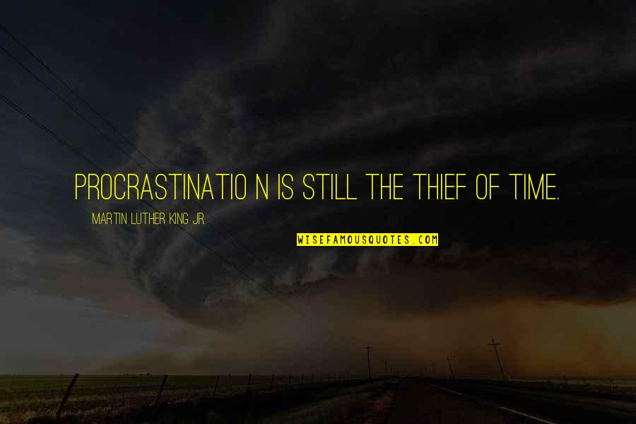 Time Thieves Quotes By Martin Luther King Jr.: Procrastinatio n is still the thief of time.