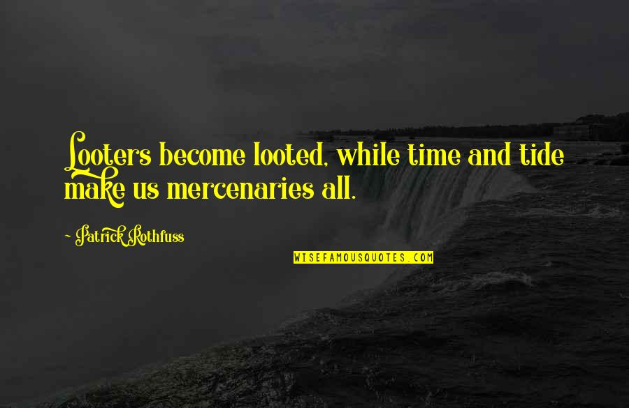 Time Thieves Quotes By Patrick Rothfuss: Looters become looted, while time and tide make