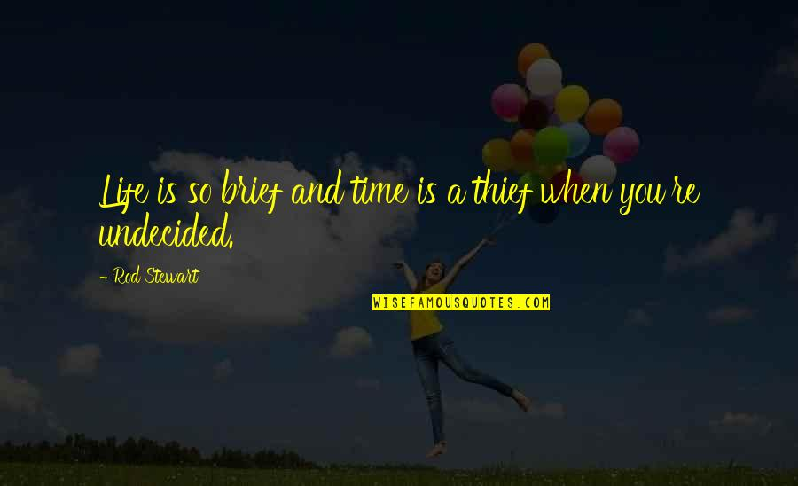Time Thieves Quotes By Rod Stewart: Life is so brief and time is a