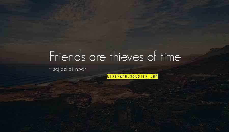Time Thieves Quotes By Sajjad Ali Noor: Friends are thieves of time