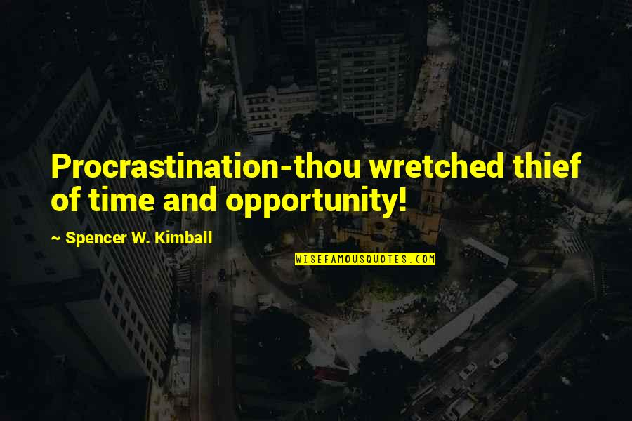 Time Thieves Quotes By Spencer W. Kimball: Procrastination-thou wretched thief of time and opportunity!