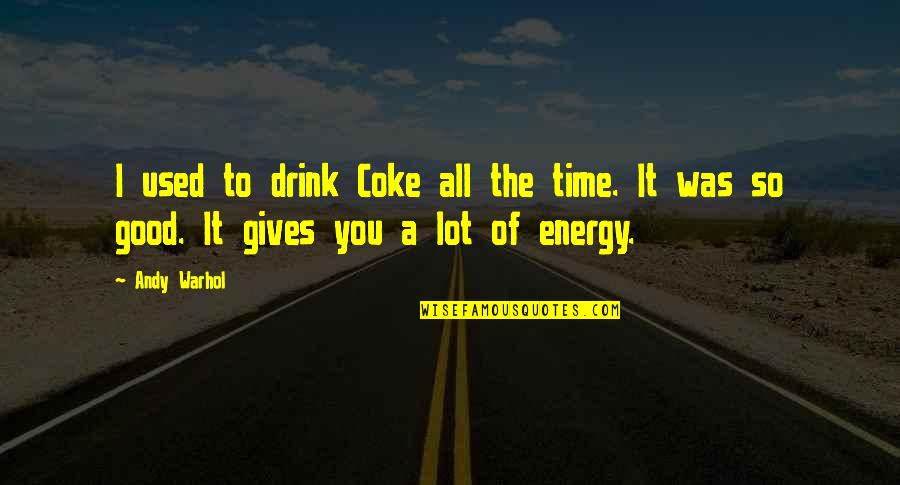 Time To Drink Quotes By Andy Warhol: I used to drink Coke all the time.