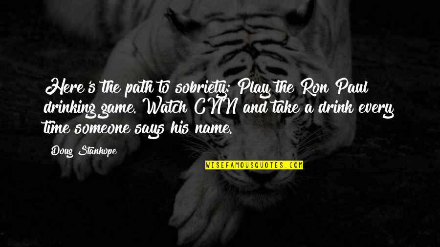 Time To Drink Quotes By Doug Stanhope: Here's the path to sobriety: Play the Ron