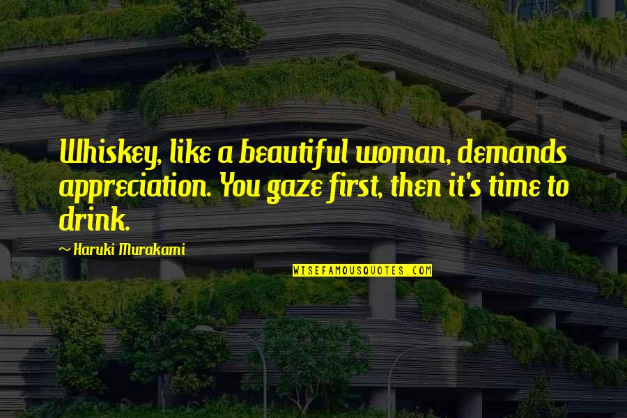 Time To Drink Quotes By Haruki Murakami: Whiskey, like a beautiful woman, demands appreciation. You