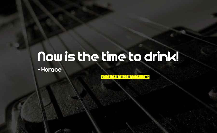 Time To Drink Quotes By Horace: Now is the time to drink!