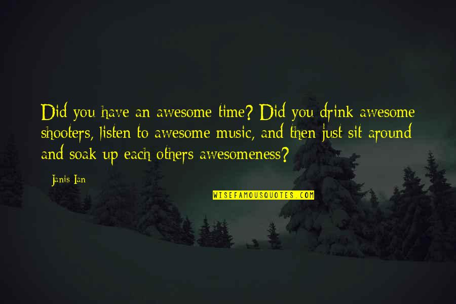 Time To Drink Quotes By Janis Ian: Did you have an awesome time? Did you