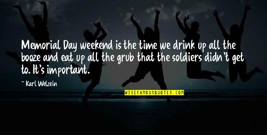 Time To Drink Quotes By Karl Welzein: Memorial Day weekend is the time we drink