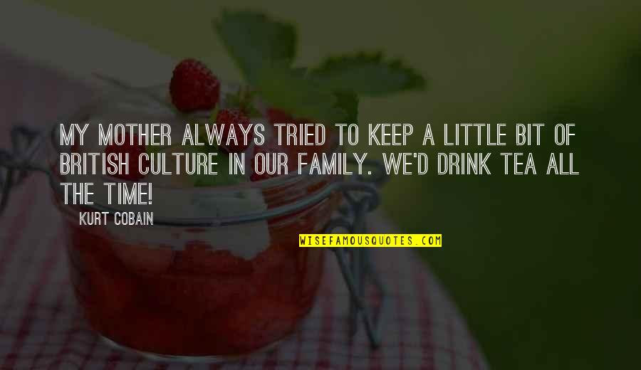 Time To Drink Quotes By Kurt Cobain: My mother always tried to keep a little