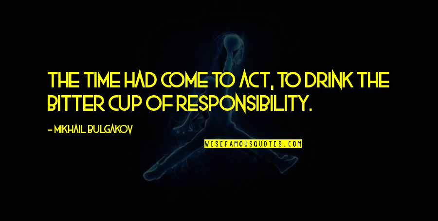 Time To Drink Quotes By Mikhail Bulgakov: The time had come to act, to drink