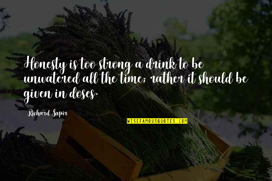 Time To Drink Quotes By Richard Sapir: Honesty is too strong a drink to be