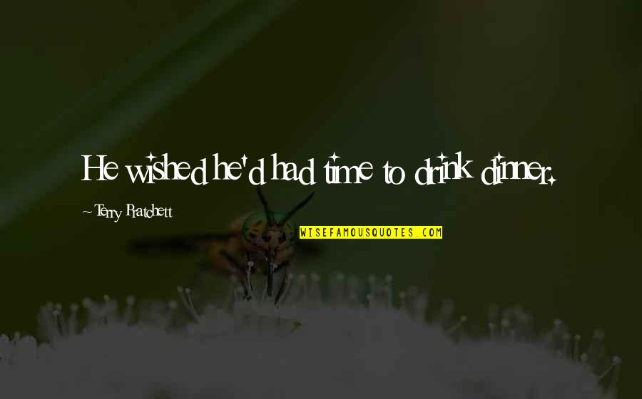 Time To Drink Quotes By Terry Pratchett: He wished he'd had time to drink dinner.