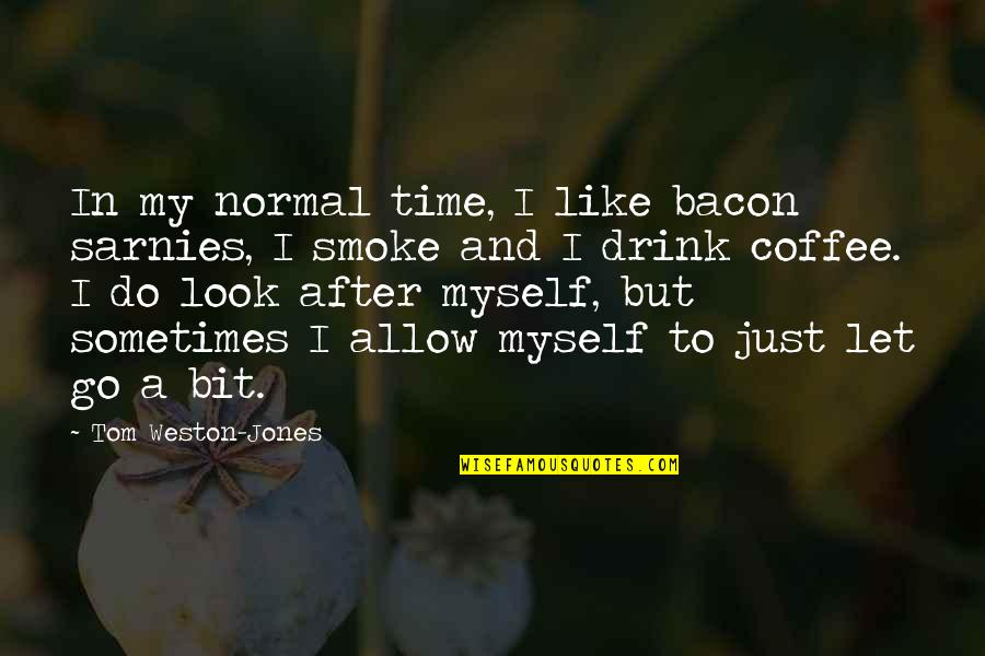 Time To Drink Quotes By Tom Weston-Jones: In my normal time, I like bacon sarnies,