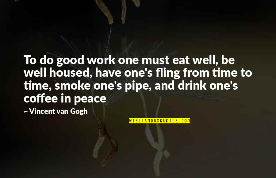 Time To Drink Quotes By Vincent Van Gogh: To do good work one must eat well,